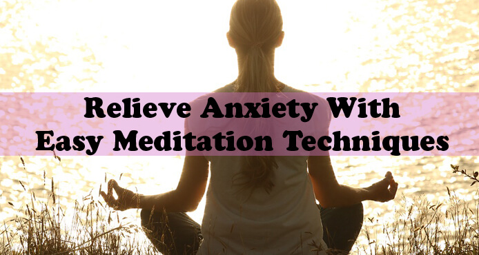 Relieve Anxiety With Easy Meditation Techniques