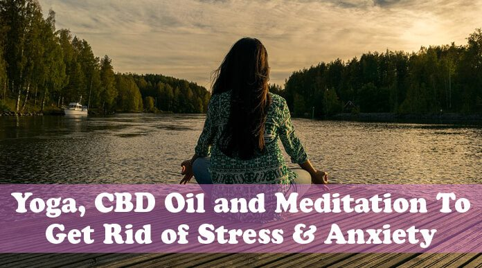 Yoga CBD Oil and Meditation To Get Rid of Stress & Anxiety